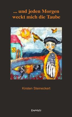 … und jeden Morgen weckt mich die Taube von Steineckert,  Kirsten