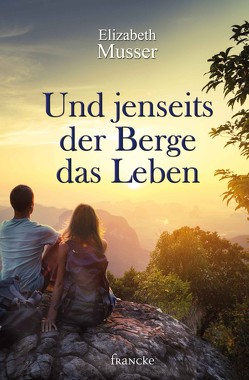 Und jenseits der Berge das Leben von Müller,  Julian, Musser,  Elizabeth