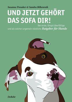 Und jetzt gehört das Sofa dir! – Der erste, längst überfällige und als solcher ungemein nützliche Ratgeber für Hunde von Bilkenroth,  Sandra, Preusker,  Susanne