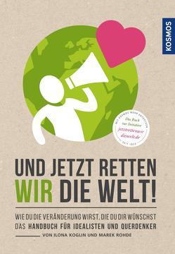 Und jetzt retten wir die Welt von Koglin,  Ilona, Rohde,  Marek