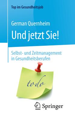 Und jetzt Sie! – Selbst- und Zeitmanagement in Gesundheitsberufen von Quernheim,  German, Styrsky,  Claudia