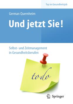 Und jetzt Sie! – Selbst- und Zeitmanagement in Gesundheitsberufen von Quernheim,  German