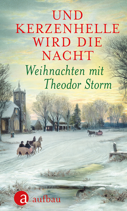 Und kerzenhelle wird die Nacht von Erdmann-Degenhardt,  Antje, Storm,  Theodor