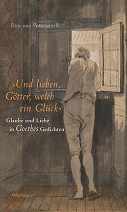 »Und lieben, Götter, welch ein Glück« von von Petersdorff,  Dirk