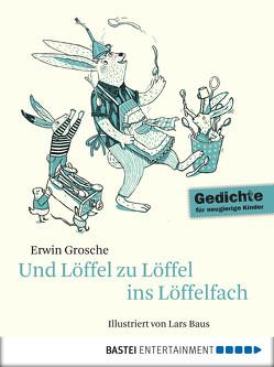 Und Löffel zu Löffel ins Löffelfach von Baus,  Lars, Grosche,  Erwin