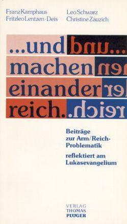 … und machen einander reich von Kamphaus,  Franz, Lentzen-Deis,  Fritzleo, Schwarz,  Leo, Stehle,  Emil L, Zauzich,  Christine