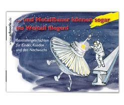 … und Metallbauer können sogar ins Weltall fliegen! von Buck,  Andreas, Schörle,  Hajo