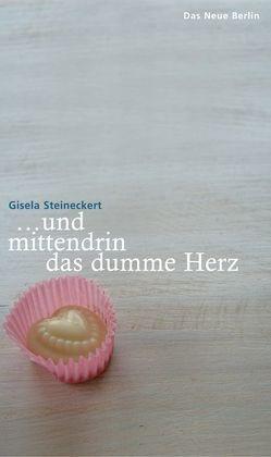 … und mittendrin das dumme Herz von Steineckert,  Gisela