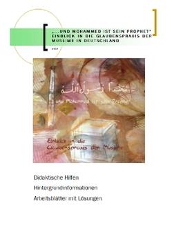 """""""… und Mohammed ist sein Prophet."""" Einblick in die Glaubenspraxis der Muslime von Kraus Dr.,  Josef, Pschorr,  Michaela, Schmiedt,  Eva, Stemp,  Martin, Timper,  Iveta"""