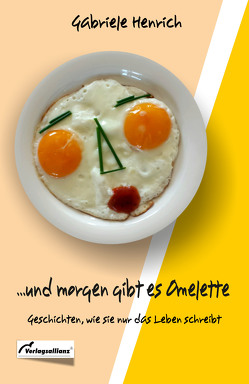 … und morgen gibt es Omelette von Henrich,  Gabriele
