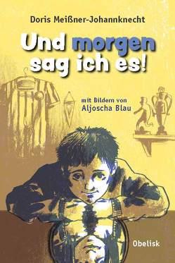 Und morgen sag ich es! von Blau,  Aljoscha, Meissner-Johannknecht,  Doris