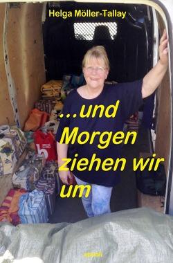 …und Morgen ziehen wir um von Möller-Tallay,  Helga