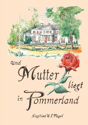 Und Mutter liegt in Pommerland von Pagel,  Siegfried W. F.