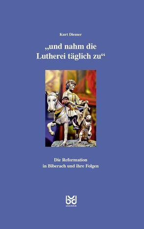"""""""und nahm die Lutherei täglich zu"""" von Biberacher Verlagsdruckerei, Diemer,  Kurt, Gesellschaft für Heimatpflege"""