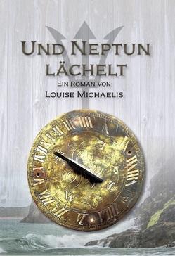 Und Neptun lächelt von Michaelis,  Louise