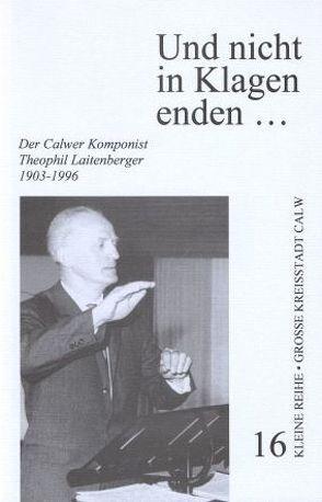 Und nicht in Klagen enden… von Laitenberger,  Georg, Laitenberger,  Volkhard