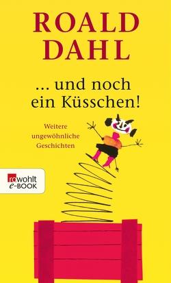 … und noch ein Küsschen! von Dahl,  Roald, Wellmann,  Hans-Heinrich