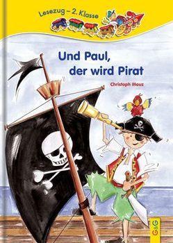 Und Paul, der wird Pirat von Cawthorne,  Mary A, Mauz,  Christoph