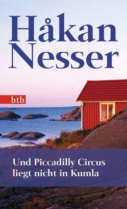 Und Piccadilly Circus liegt nicht in Kumla von Hildebrandt,  Christel, Nesser,  Håkan
