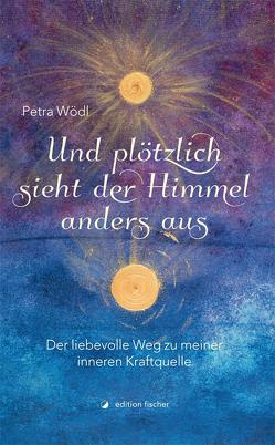 Und plötzlich sieht der Himmel anders aus von Wödl,  Petra
