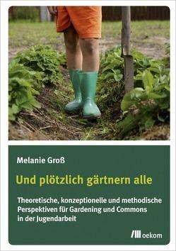 Und plötzlich gärtnern alle von Groß,  Melanie