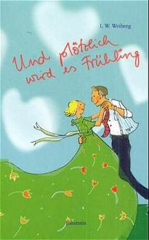 Und plötzlich wird es Frühling von Weiberg,  I W