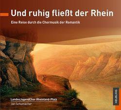 Und ruhig fließt der Rhein von Diverse, Landesjugendchor Rheinland-Pfalz, Schumacher,  Jan