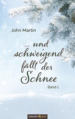 … und schweigend fällt der Schnee von Martin,  John
