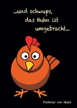 …und schwups, das Huhn ist umgebracht von von Nielk,  Drahnier