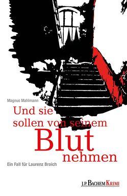Und sie sollen von seinem Blut nehmen von Mahlmann,  Magnus