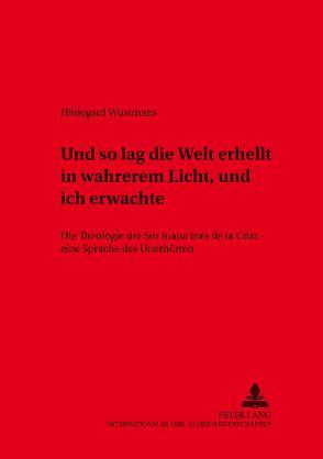 «und so lag die Welt erhellt in wahrerem Licht, und ich erwachte» von Wustmans,  Hildegard