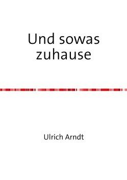 Und sowas zuhause von Arndt,  Ulrich