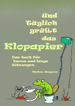Und täglich grüßt das Klopapier von Wagner,  Matze