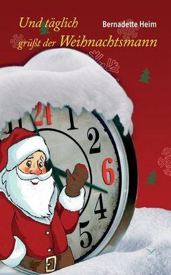 Und täglich grüßt der Weihnachtsmann von Heim,  Bernadette