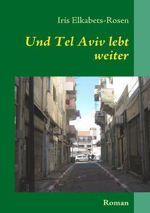 Und Tel Aviv lebt weiter von Elkabets-Rosen,  Iris