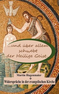 … und über allem schwebt der Heilige Geist … von Hagenmaier,  Martin