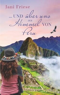 … und über uns der Himmel von Peru von Friese,  Jani