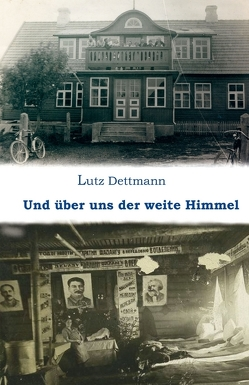 Und über uns der weite Himmel von Dettmann,  Lutz