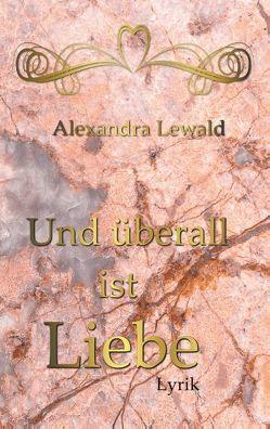 Und überall ist Liebe von Lewald,  Alexandra
