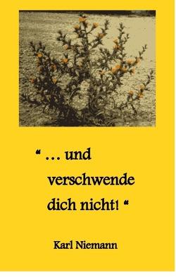 """""""… und verschwende dich nicht!"""" von Niemann,  Karl"""