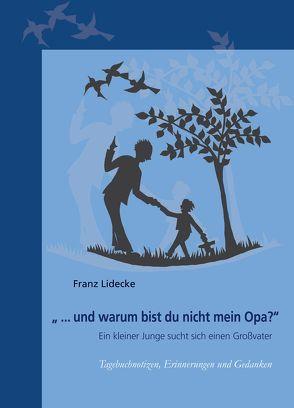 """""""…und warum bist Du nicht mein Opa?"""" von Lidecke,  Franz"""