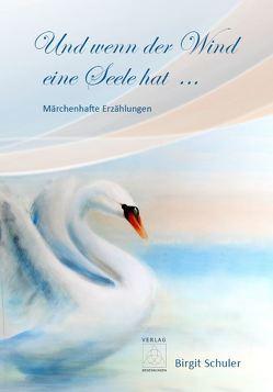 Und wenn der Wind eine Seele hat … von Schuler,  Birgit