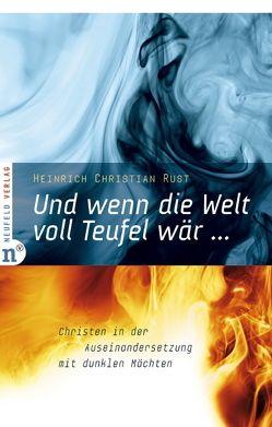 Und wenn die Welt voll Teufel wär … von Rust,  Heinrich Christian, Werner,  Roland