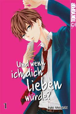 Und wenn ich dich lieben würde? 01 von Shiraishi,  Yuki