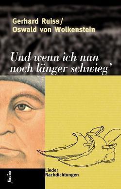 Und wenn ich nun noch länger schwieg' von Ruiss,  Gerhard, Wolkenstein,  Oswald von