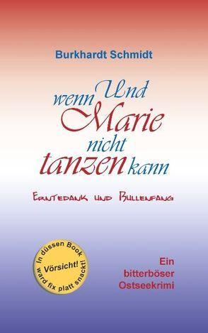 Und wenn Marie nicht tanzen kann von Schmidt,  Burkhardt