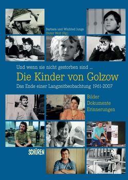 Und wenn sie nicht gestorben sind …  Die Kinder von Golzow: Das Ende einer Langzeitbeobachtung 1961-2007 von Junge,  Barbara, Junge,  Winfried, Wolf,  Dieter