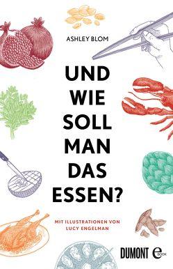Und wie soll man das essen? von Albrecht-Kriews,  Sabine, Blom,  Ashley, Engelmann,  Lucy, Philippi,  Susanne