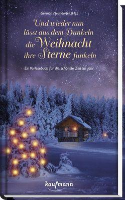 Und wieder nun lässt aus dem Dunkeln die Weihnacht ihre Sterne funkeln! von Neundorfer,  German