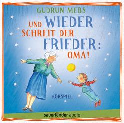 Und wieder schreit der Frieder: Oma! von Blumhoff,  Christiane, Matic,  Peter, Mebs,  Gudrun, Schepmann,  Jan